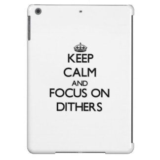 Keep Calm and focus on Dithers Case For iPad Air