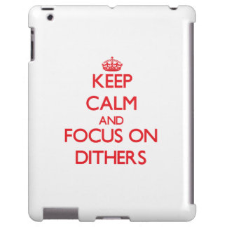 Keep Calm and focus on Dithers