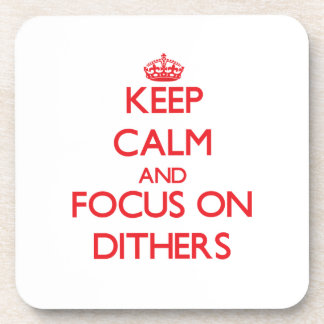 Keep Calm and focus on Dithers Coasters