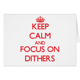Keep Calm and focus on Dithers Greeting Card