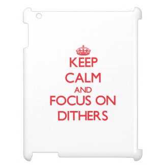 Keep Calm and focus on Dithers iPad Covers