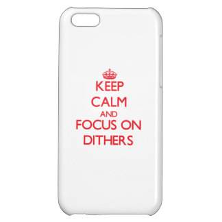 Keep Calm and focus on Dithers iPhone 5C Covers
