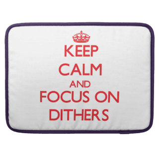 Keep Calm and focus on Dithers MacBook Pro Sleeve