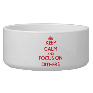 Keep Calm and focus on Dithers Pet Food Bowls