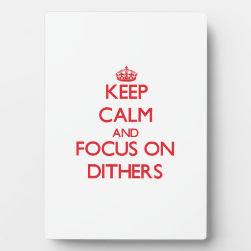 Keep Calm and focus on Dithers Photo Plaques