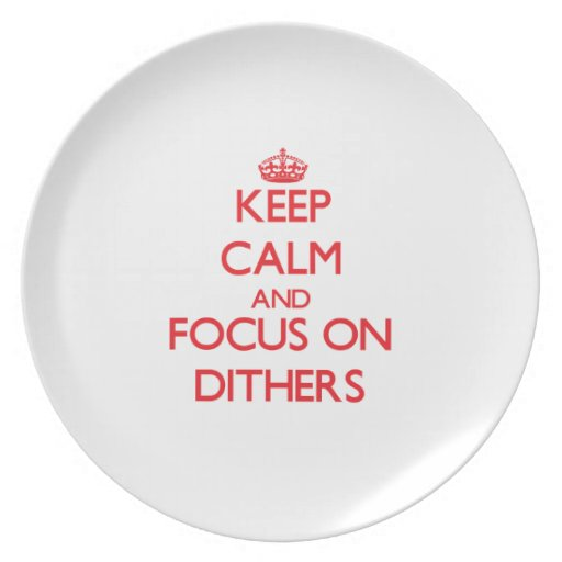 Keep Calm and focus on Dithers Plate