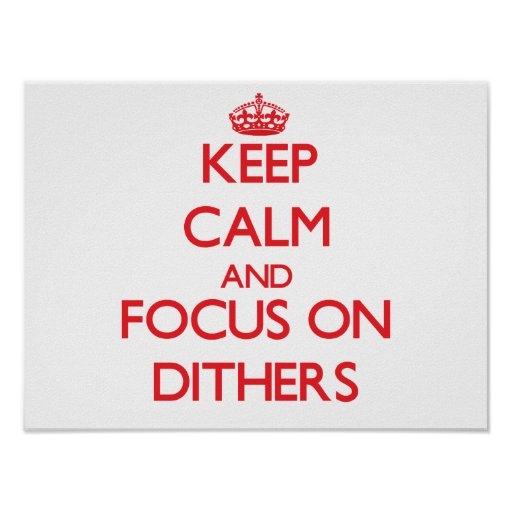 Keep Calm and focus on Dithers Poster