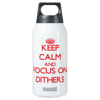Keep Calm and focus on Dithers 10 Oz Insulated SIGG Thermos Water Bottle