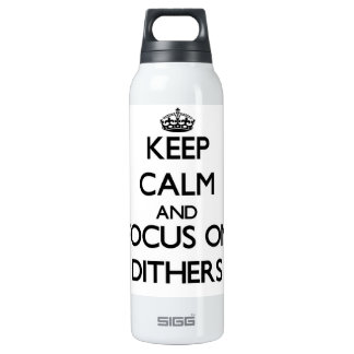 Keep Calm and focus on Dithers SIGG Thermo 0.5L Insulated Bottle