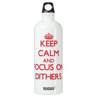Keep Calm and focus on Dithers SIGG Traveler 1.0L Water Bottle
