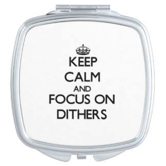 Keep Calm and focus on Dithers Vanity Mirror