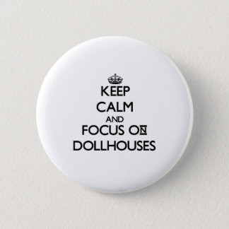 Keep calm and focus on Dollhouses 2 Inch Round Button