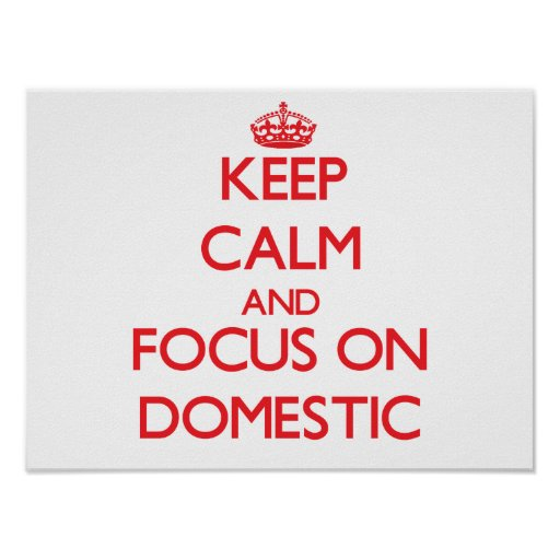 Keep Calm and focus on Domestic Print