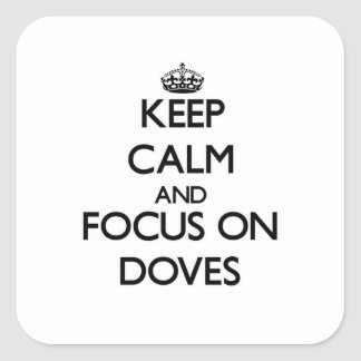 Keep Calm and focus on Doves Square Sticker