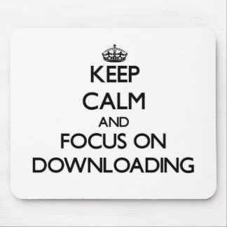 Keep Calm and focus on Downloading Mouse Pad