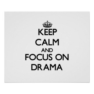Keep Calm and focus on Drama Poster