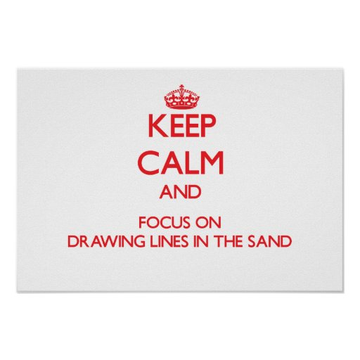 Keep Calm and focus on Drawing Lines In The Sand Print