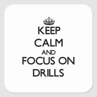 Keep Calm and focus on Drills Square Sticker