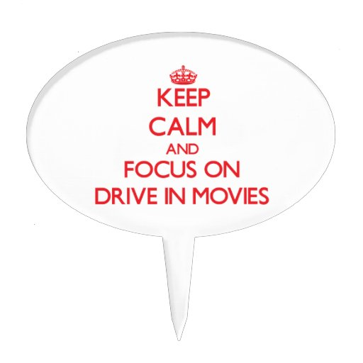 Keep Calm and focus on Drive In Movies Cake Topper
