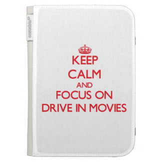 Keep Calm and focus on Drive In Movies Kindle 3 Cover
