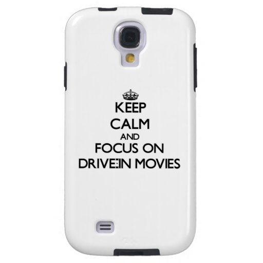 Keep Calm and focus on Drive-In Movies Galaxy S4 Case