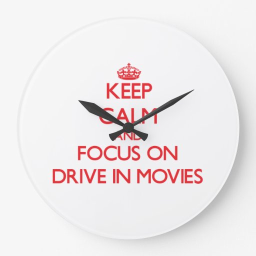 Keep Calm and focus on Drive In Movies Wall Clocks