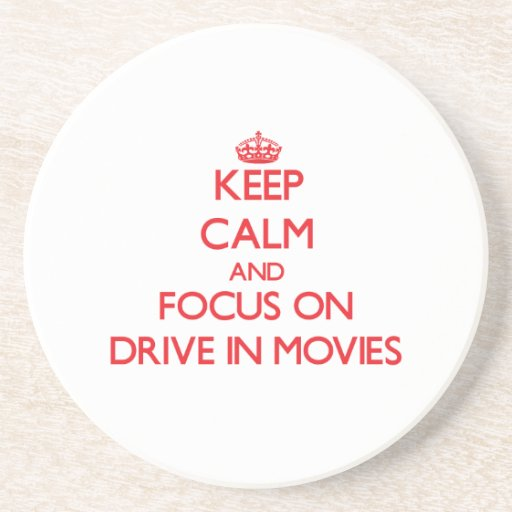 Keep Calm and focus on Drive In Movies Coaster