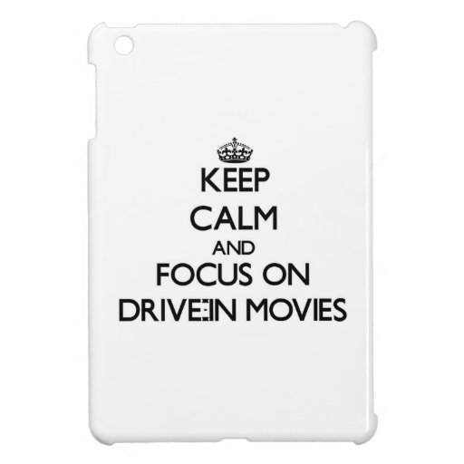 Keep Calm and focus on Drive-In Movies Case For The iPad Mini