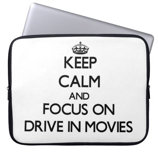 Keep Calm and focus on Drive In Movies Laptop Sleeve