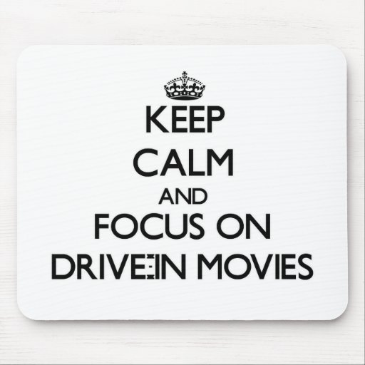 Keep Calm and focus on Drive-In Movies Mousepad