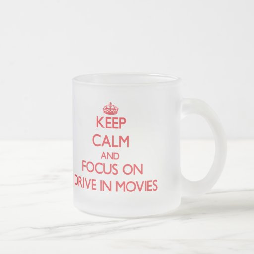 Keep Calm and focus on Drive In Movies Mug
