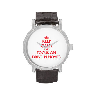 Keep Calm and focus on Drive In Movies Wristwatches