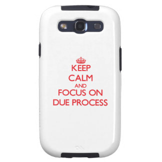 Keep Calm and focus on Due Process Galaxy S3 Cases