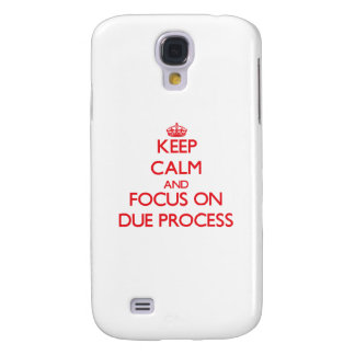 Keep Calm and focus on Due Process Galaxy S4 Cover
