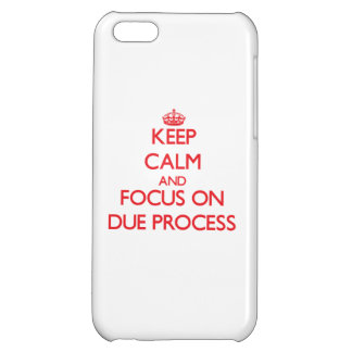 Keep Calm and focus on Due Process Case For iPhone 5C