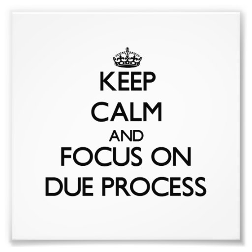 Keep Calm and focus on Due Process Photo Art