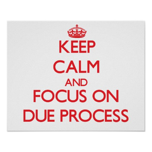 Keep Calm and focus on Due Process Poster
