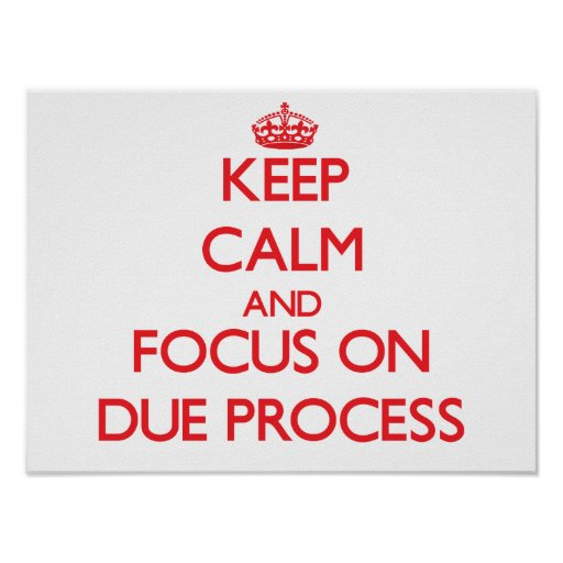 Keep Calm and focus on Due Process Print