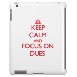 Keep Calm and focus on Dues
