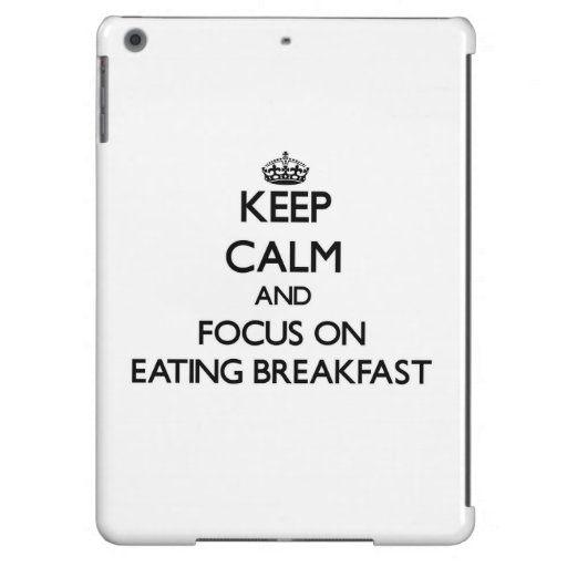 Keep Calm and focus on Eating Breakfast iPad Air Case