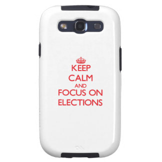 Keep Calm and focus on ELECTIONS Samsung Galaxy S3 Case