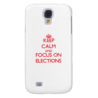 Keep Calm and focus on ELECTIONS Galaxy S4 Covers