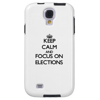 Keep Calm and focus on ELECTIONS Galaxy S4 Case