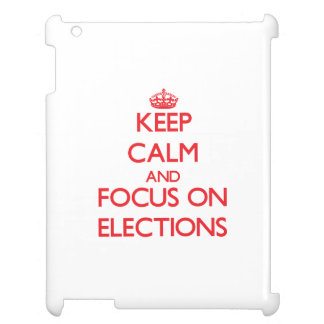 Keep Calm and focus on ELECTIONS iPad Case