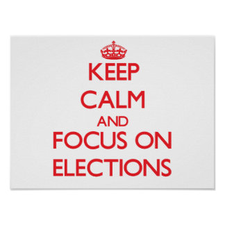Keep Calm and focus on ELECTIONS Poster
