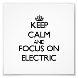 Keep Calm and focus on Electric Photo Art