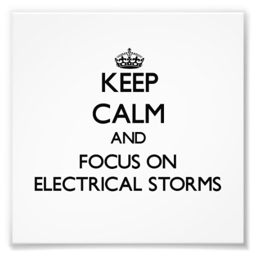 Keep Calm and focus on ELECTRICAL STORMS Photo