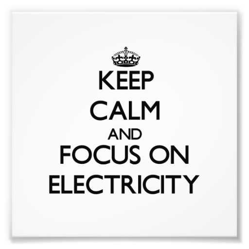 Keep Calm and focus on Electricity Art Photo