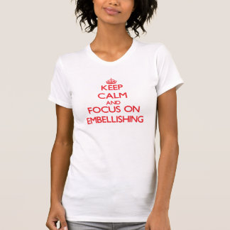 Keep Calm and focus on EMBELLISHING T-shirt