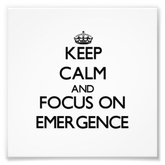 Keep Calm and focus on EMERGENCE Photograph